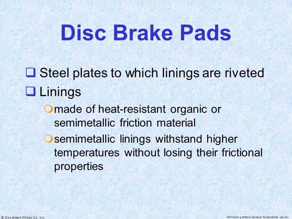 Disc Brake Pads Steel plates to which linings are riveted Linings