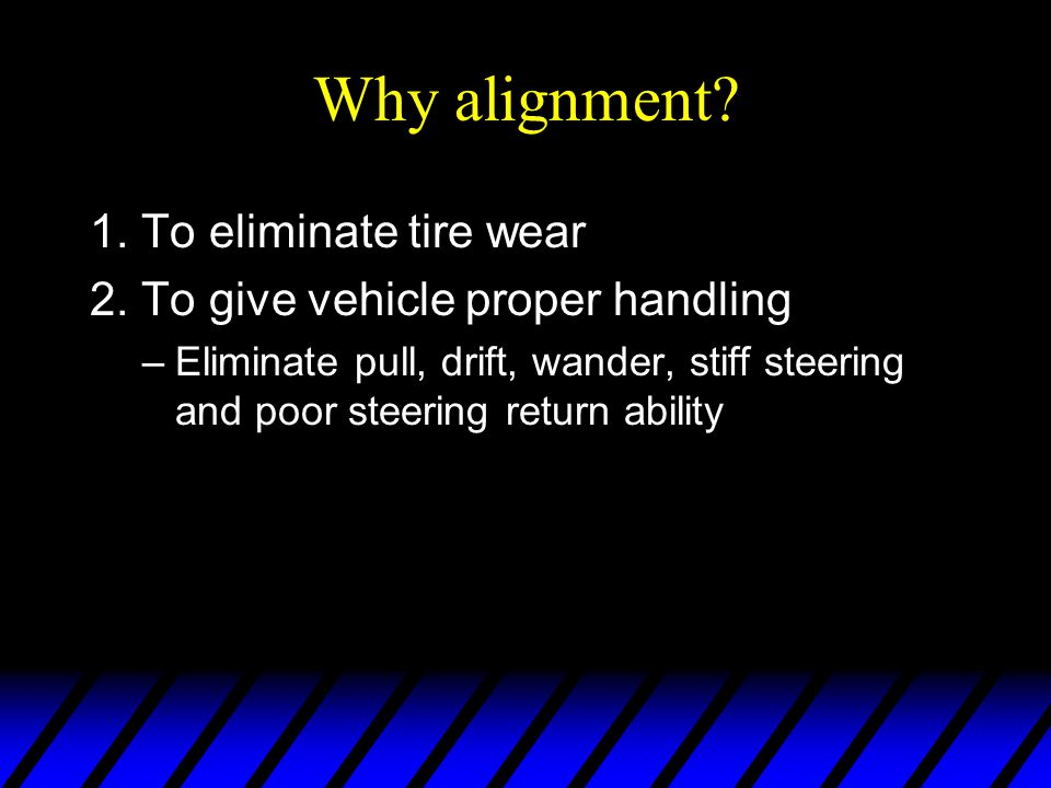 Why alignment 1. To eliminate tire wear