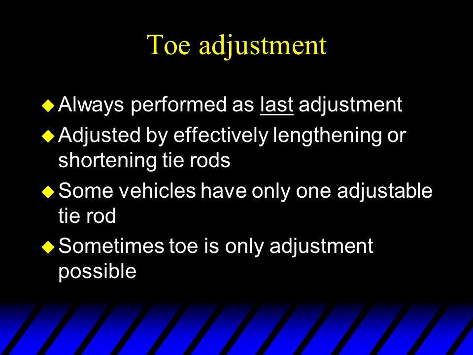 Toe adjustment Always performed as last adjustment