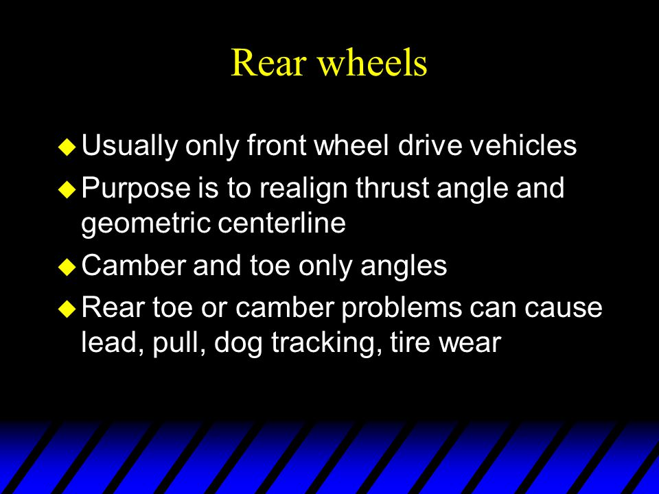 Rear wheels Usually only front wheel drive vehicles