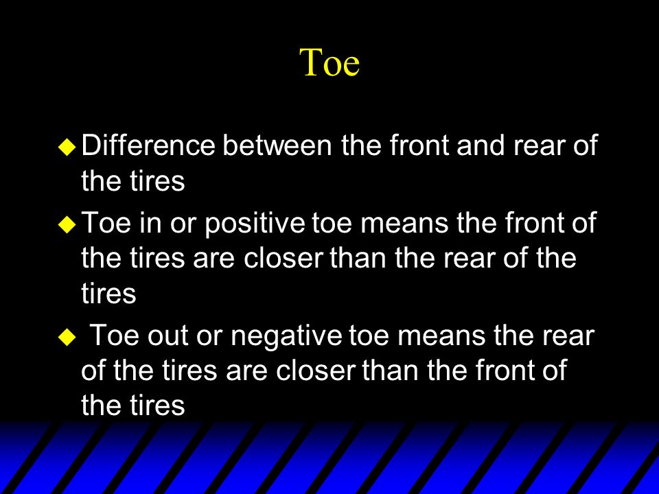 Toe Difference between the front and rear of the tires