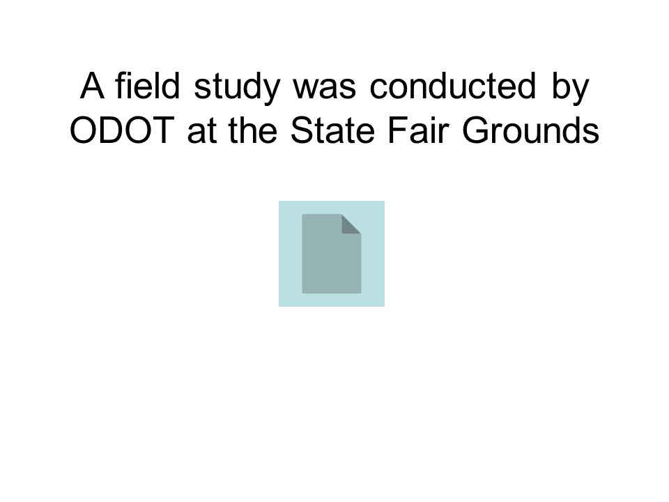 A field study was conducted by ODOT at the State Fair Grounds