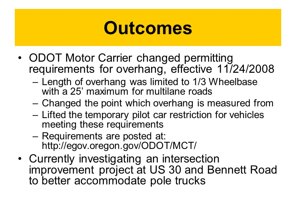 Outcomes ODOT Motor Carrier changed permitting requirements for overhang, effective 11/24/2008.