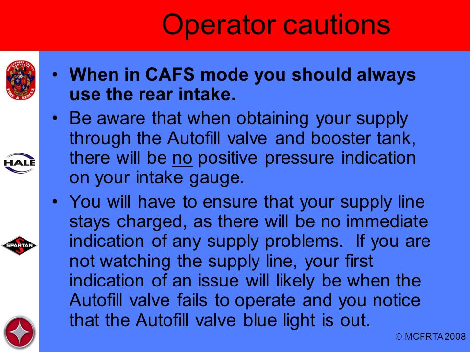 Operator cautions When in CAFS mode you should always use the rear intake.