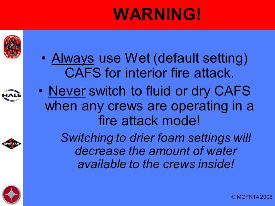 Always use Wet (default setting) CAFS for interior fire attack.