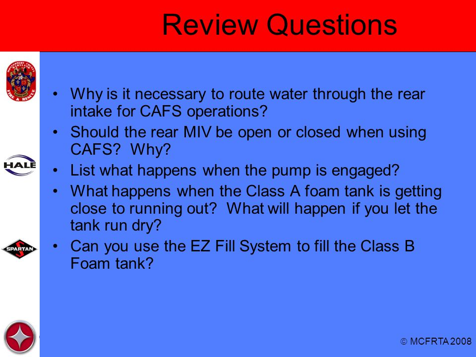 Review Questions Why is it necessary to route water through the rear intake for CAFS operations