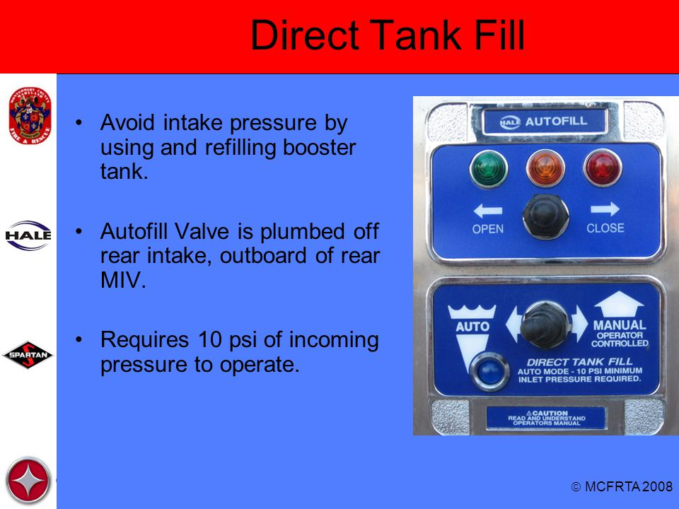 Direct Tank Fill Avoid intake pressure by using and refilling booster tank. Autofill Valve is plumbed off rear intake, outboard of rear MIV.