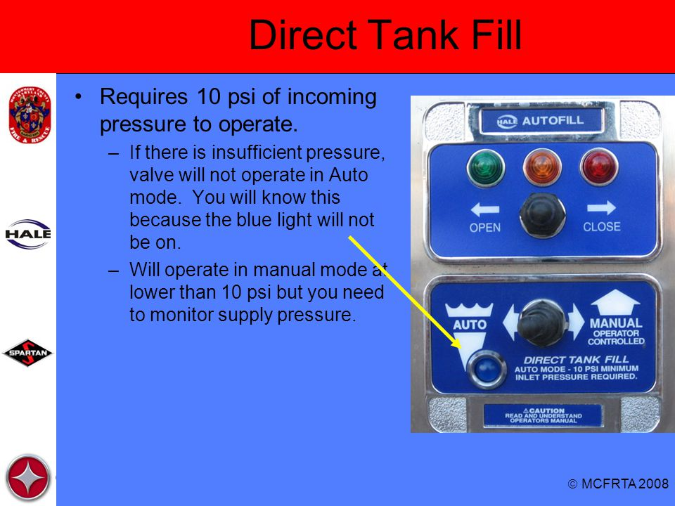 Direct Tank Fill Requires 10 psi of incoming pressure to operate.