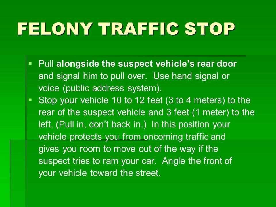FELONY TRAFFIC STOP Pull alongside the suspect vehicle's rear door