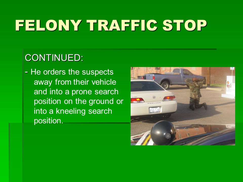 FELONY TRAFFIC STOP CONTINUED: