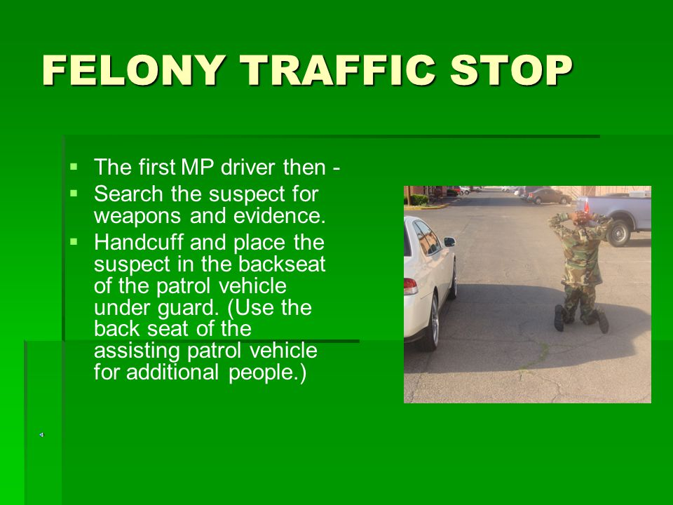 FELONY TRAFFIC STOP The first MP driver then -