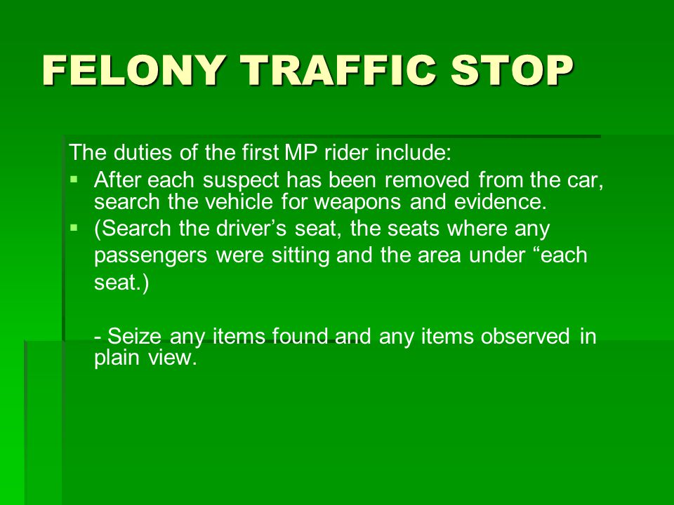 FELONY TRAFFIC STOP The duties of the first MP rider include: