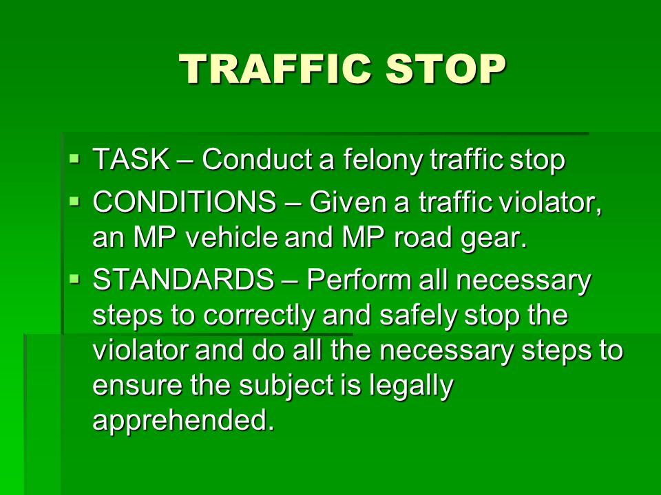 TRAFFIC STOP TASK – Conduct a felony traffic stop