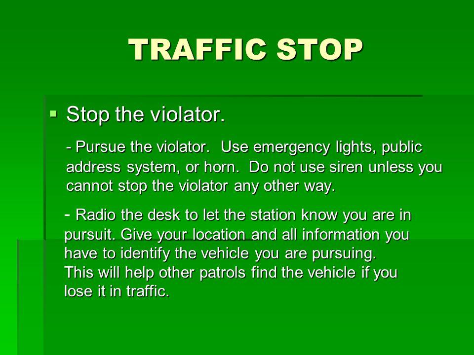 TRAFFIC STOP Stop the violator.