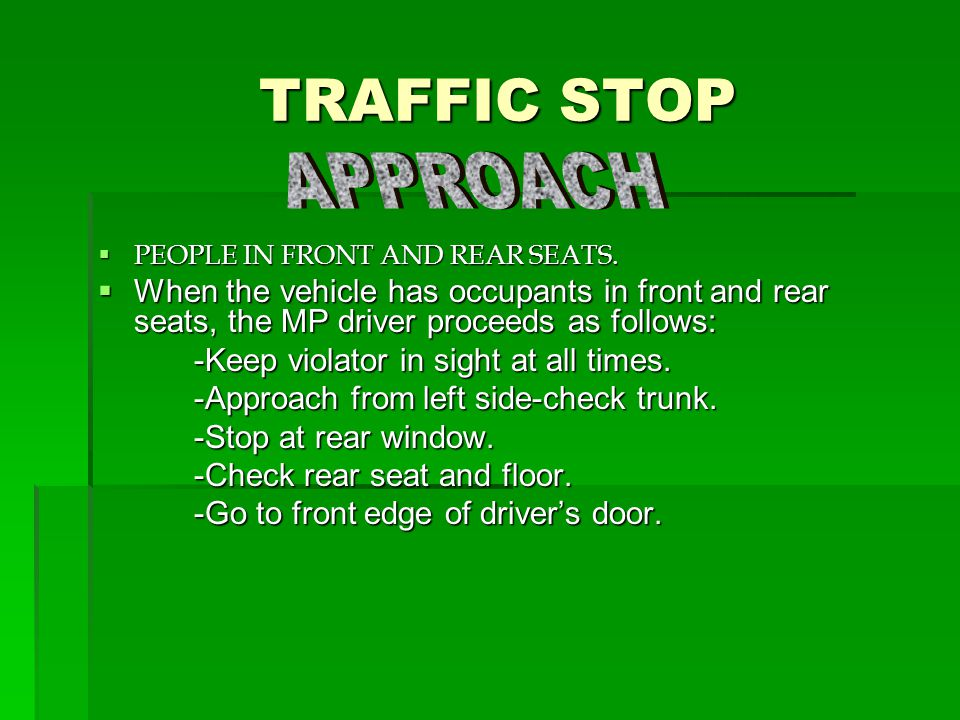 TRAFFIC STOP APPROACH. PEOPLE IN FRONT AND REAR SEATS. When the vehicle has occupants in front and rear seats, the MP driver proceeds as follows: