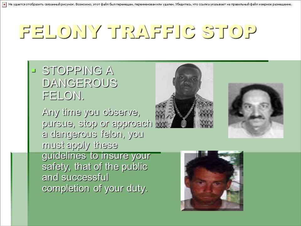FELONY TRAFFIC STOP STOPPING A DANGEROUS FELON.