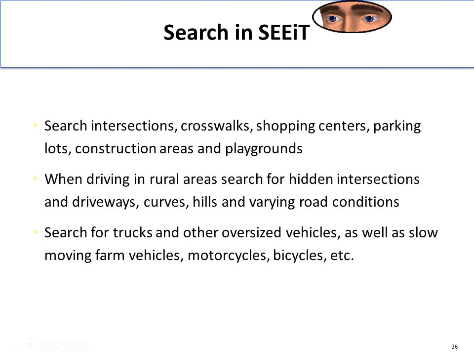 Search in SEEiT Search intersections, crosswalks, shopping centers, parking lots, construction areas and playgrounds.
