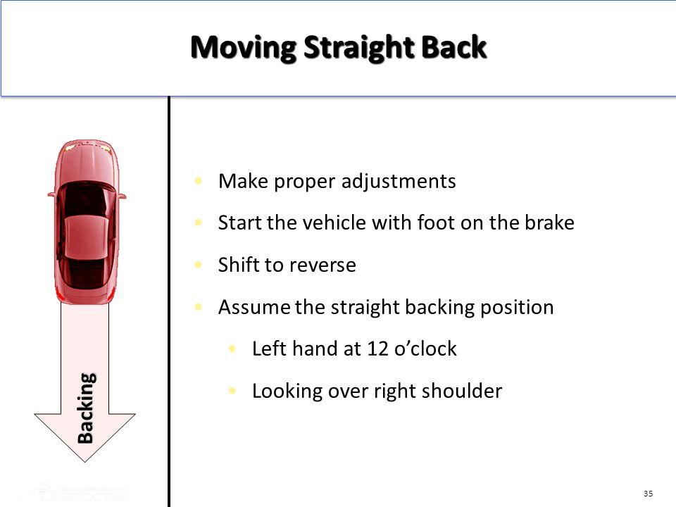 Moving Straight Back Make proper adjustments