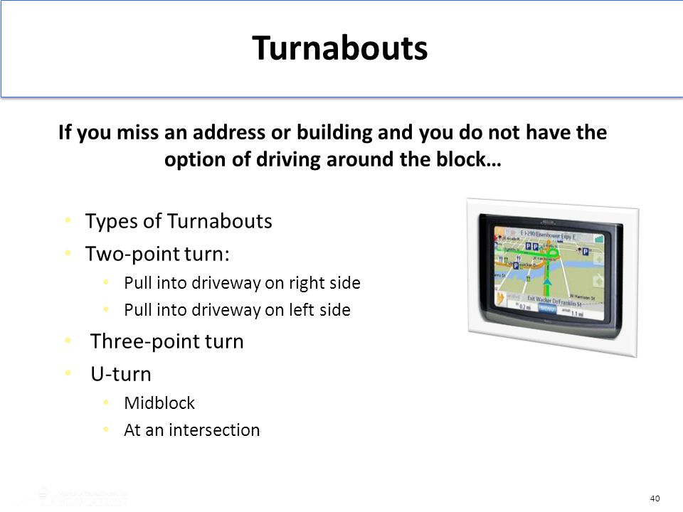 Turnabouts If you miss an address or building and you do not have the option of driving around the block…