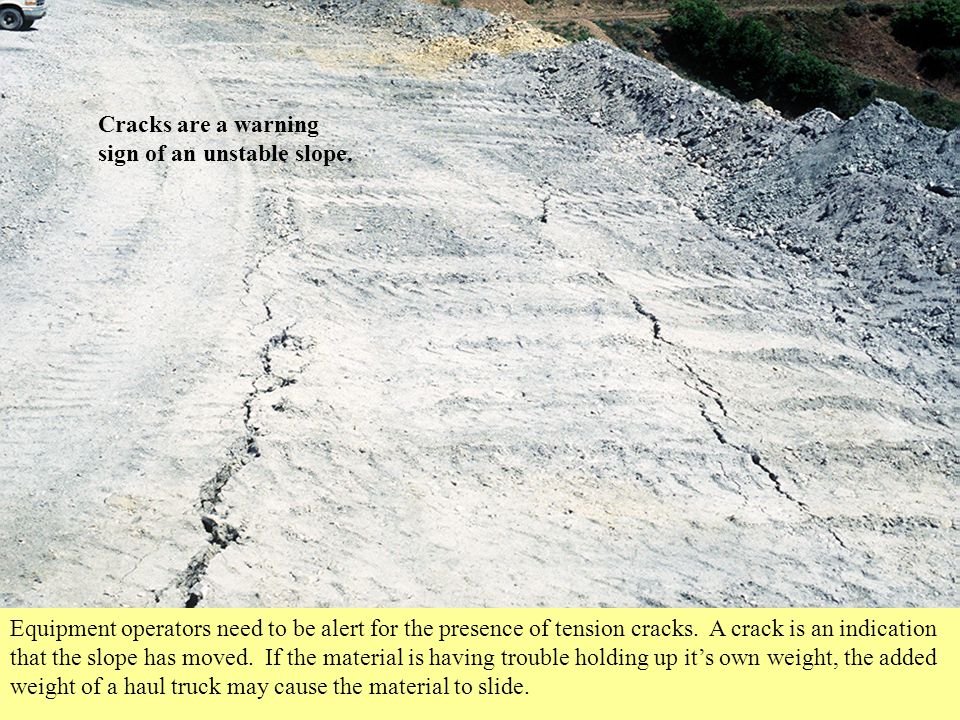 Cracks are a warning sign of an unstable slope.
