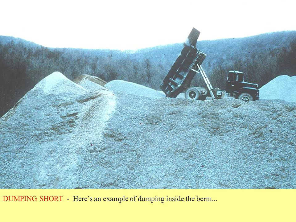 DUMPING SHORT - Here's an example of dumping inside the berm...