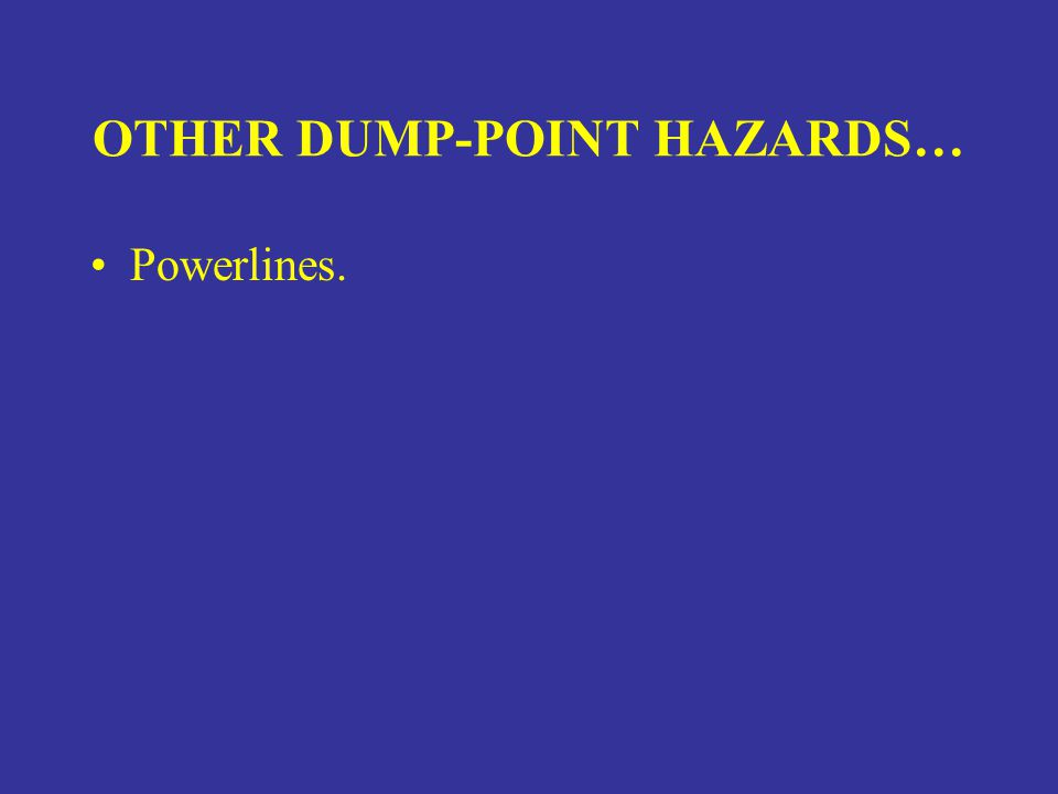 OTHER DUMP-POINT HAZARDS…