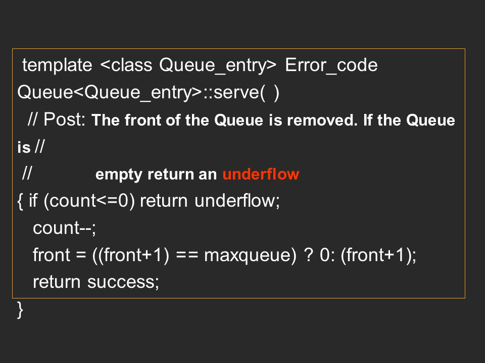 template <class Queue_entry> Error_code Queue<Queue_entry>::serve( )