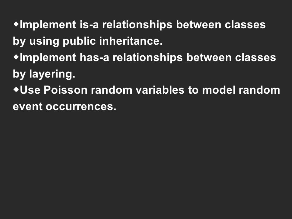 ◆Implement is-a relationships between classes by using public inheritance.
