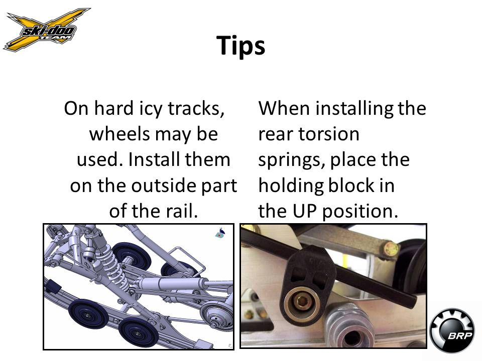 Tips On hard icy tracks, wheels may be used. Install them on the outside part of the rail.
