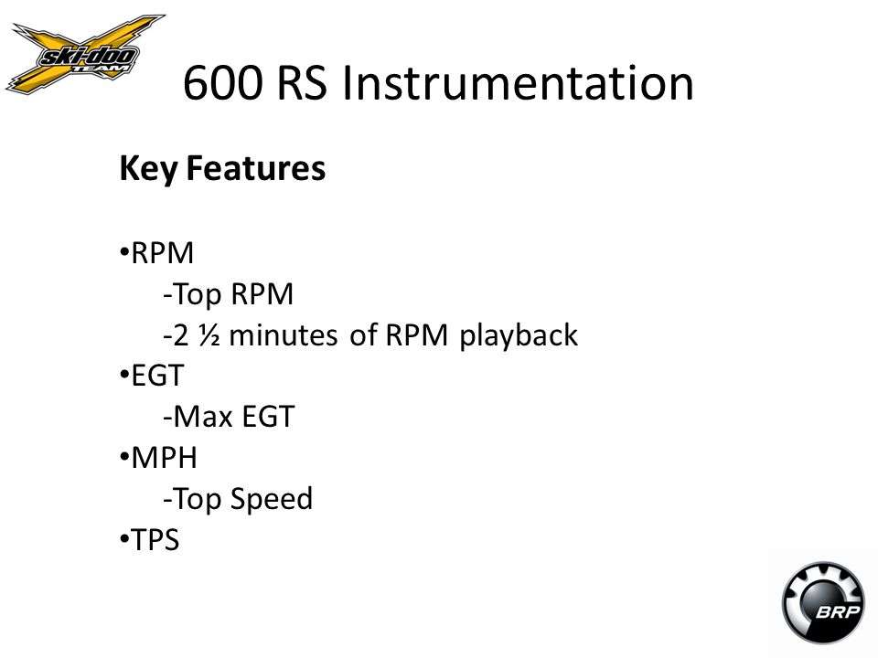 600 RS Instrumentation Key Features RPM -Top RPM