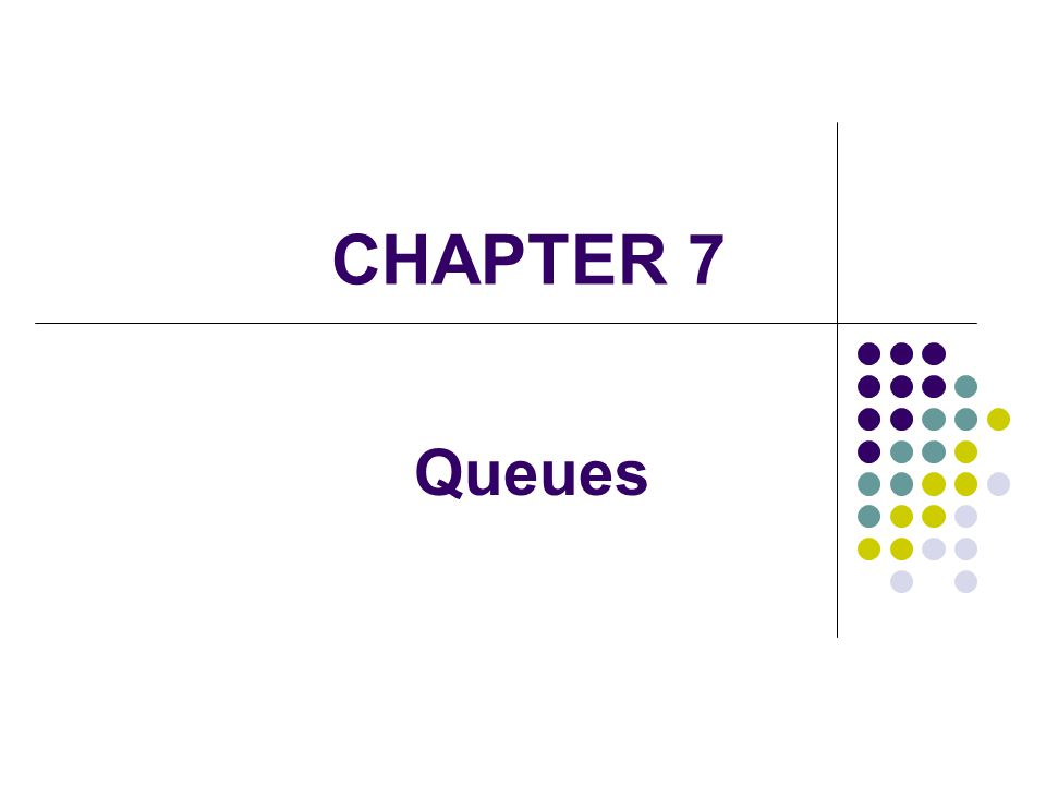 CHAPTER 7 Queues