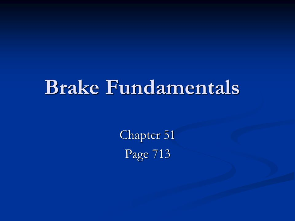 Brake Fundamentals Chapter 51 Page 713