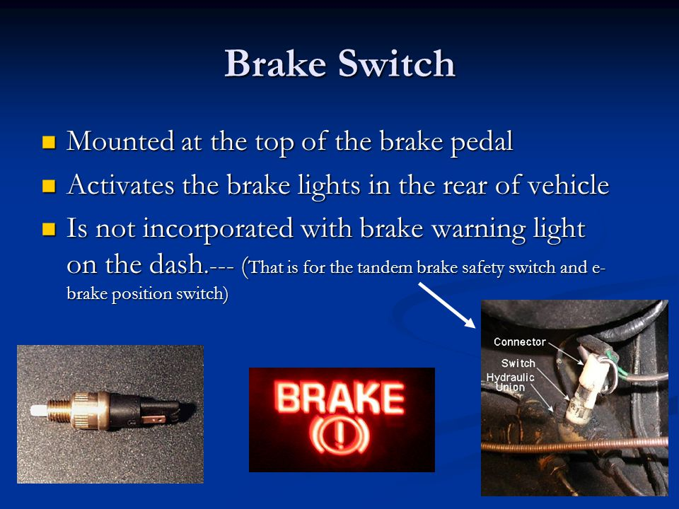 Brake Switch Mounted at the top of the brake pedal