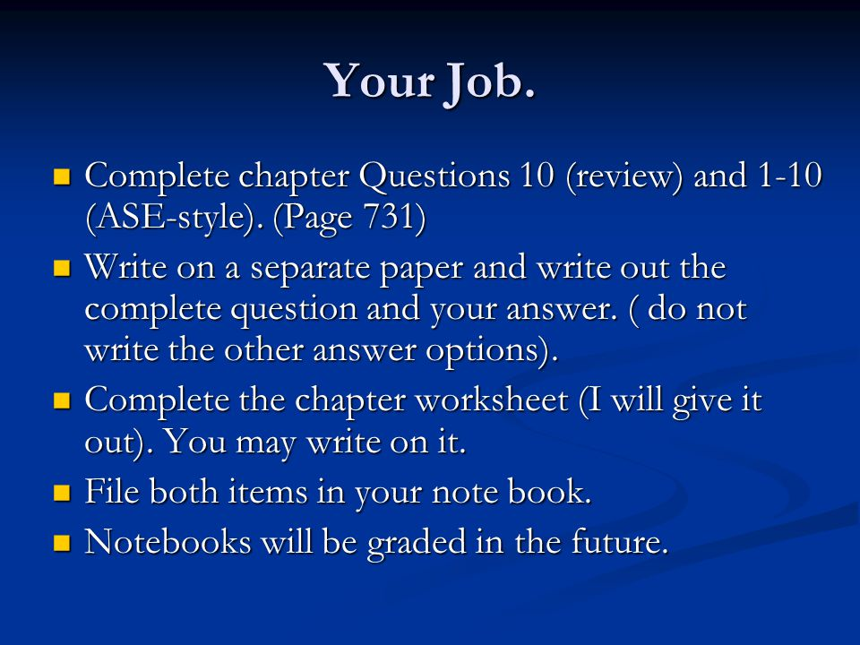 Your Job. Complete chapter Questions 10 (review) and 1-10 (ASE-style). (Page 731)