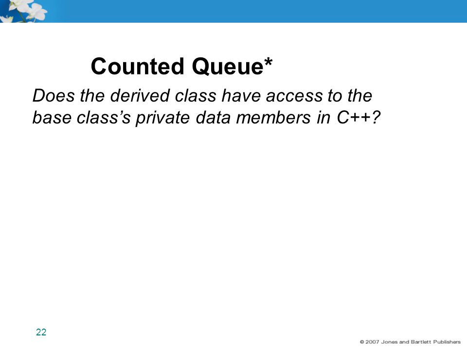 Counted Queue* Does the derived class have access to the base class's private data members in C++ 22.