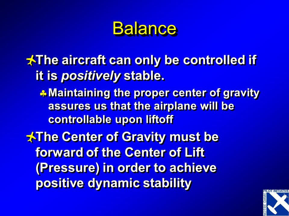Balance The aircraft can only be controlled if it is positively stable.