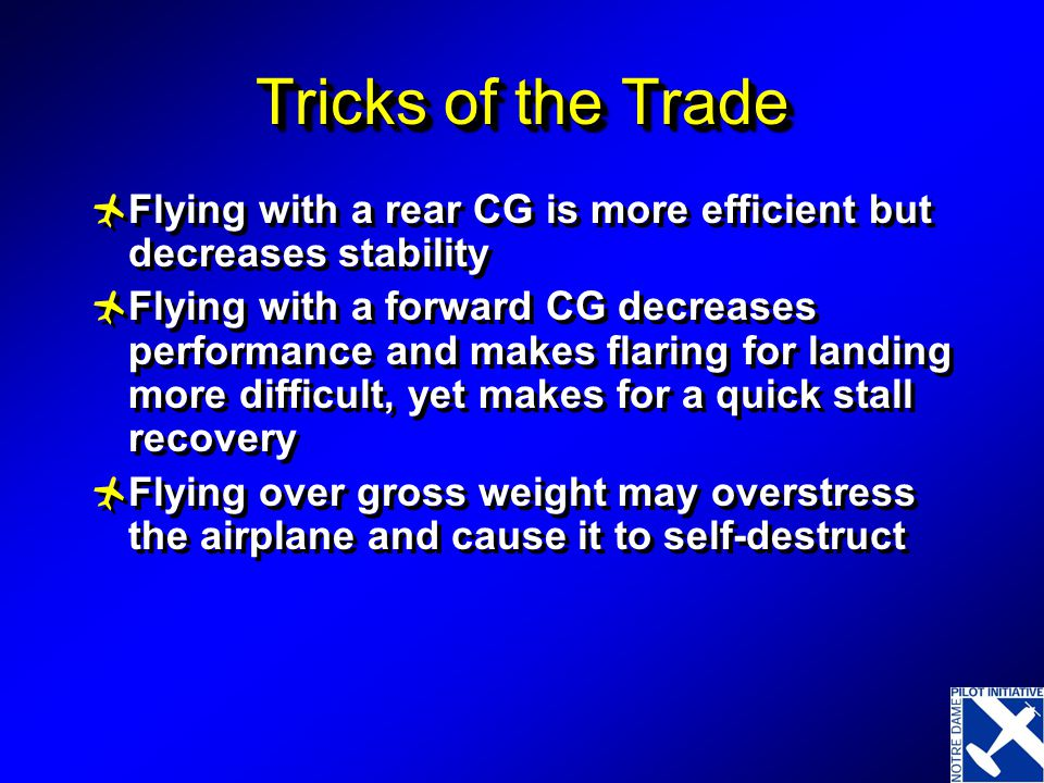 Tricks of the Trade Flying with a rear CG is more efficient but decreases stability.