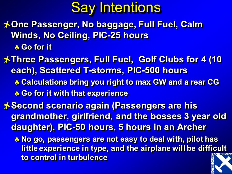 Say Intentions One Passenger, No baggage, Full Fuel, Calm Winds, No Ceiling, PIC-25 hours. Go for it.