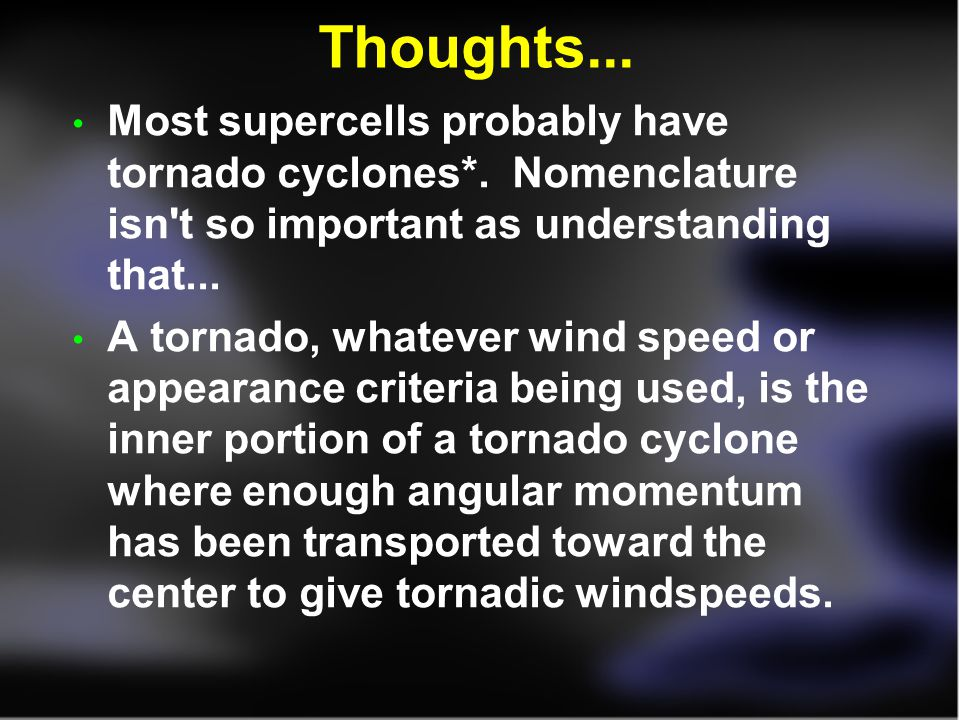 Thoughts... Most supercells probably have tornado cyclones*. Nomenclature isn t so important as understanding that...