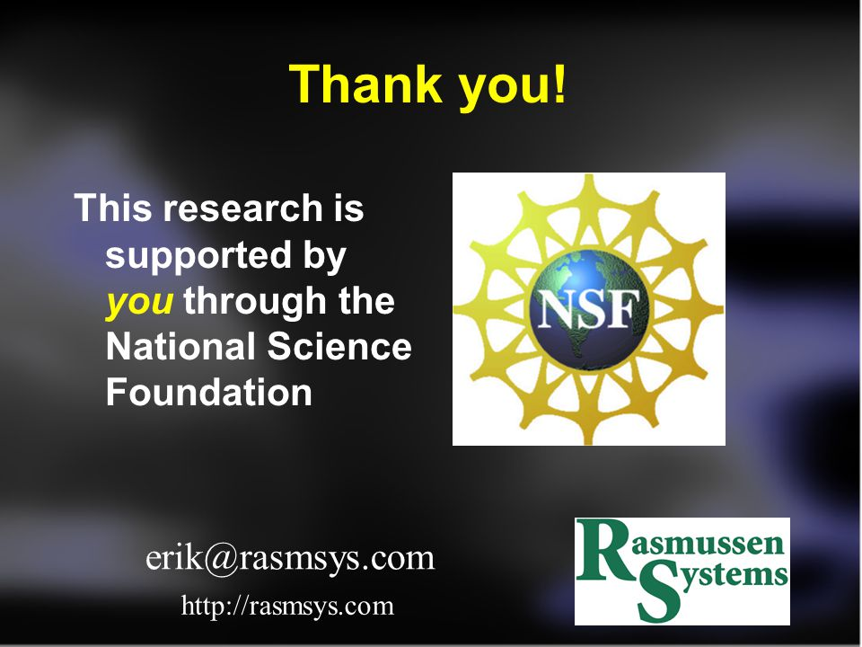 Thank you! This research is supported by you through the National Science Foundation. If you have any questions, email me at rasm1@inbox.com.