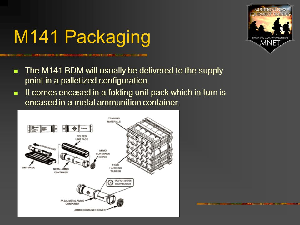 M141 Packaging The M141 BDM will usually be delivered to the supply point in a palletized configuration.