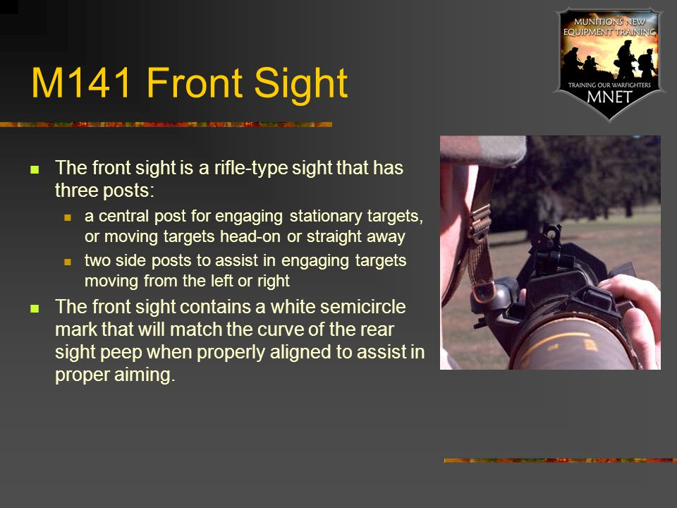 M141 Front Sight The front sight is a rifle-type sight that has three posts:
