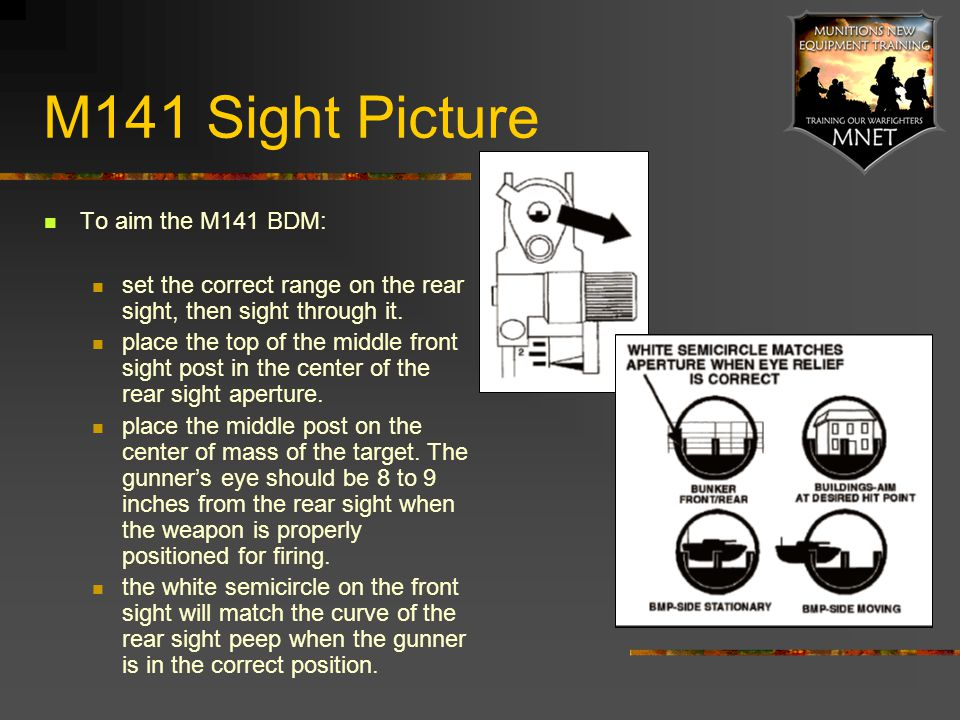 M141 Sight Picture To aim the M141 BDM: