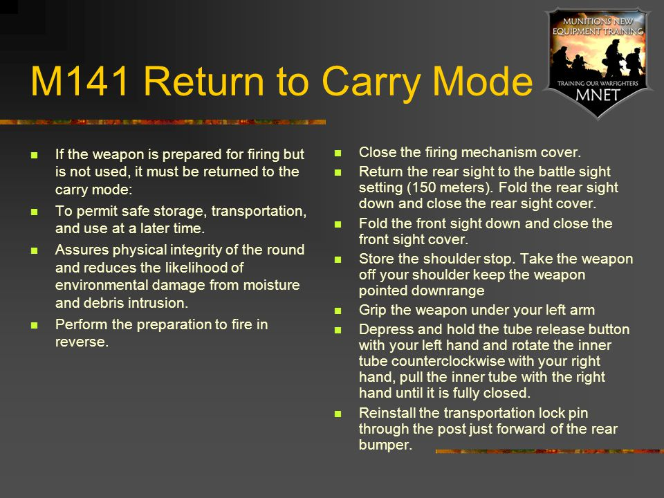 M141 Return to Carry Mode If the weapon is prepared for firing but is not used, it must be returned to the carry mode: