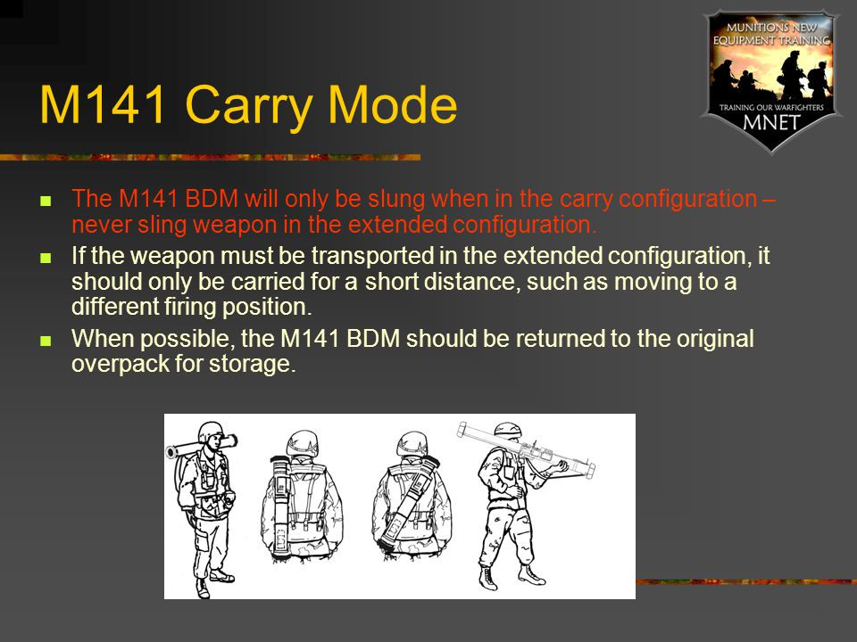 M141 Carry Mode The M141 BDM will only be slung when in the carry configuration – never sling weapon in the extended configuration.