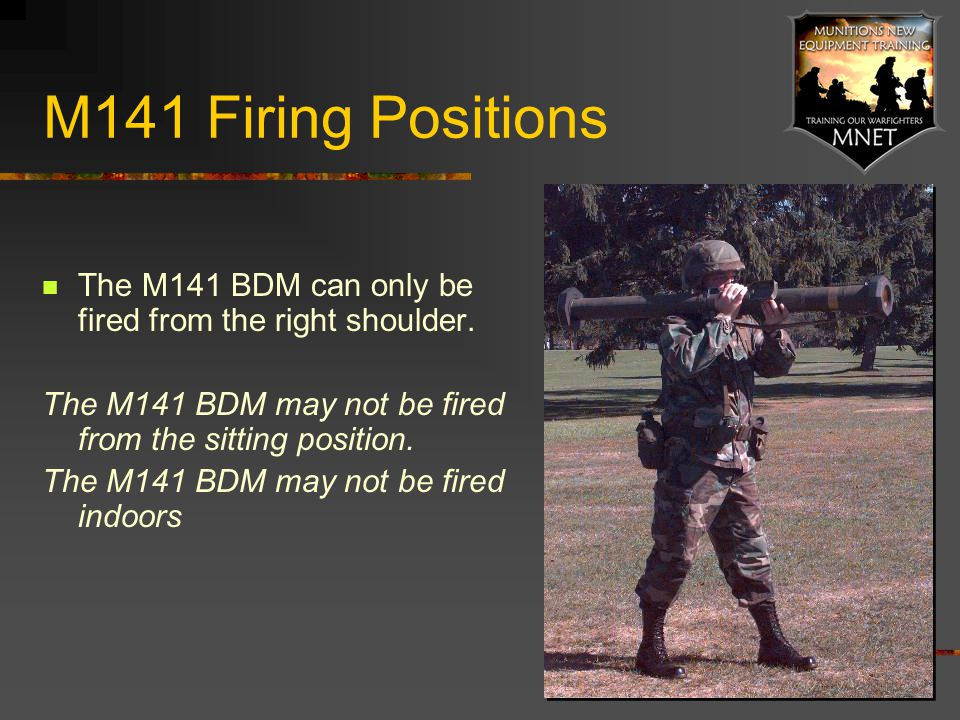 The M141 BDM may not be fired from the sitting position.