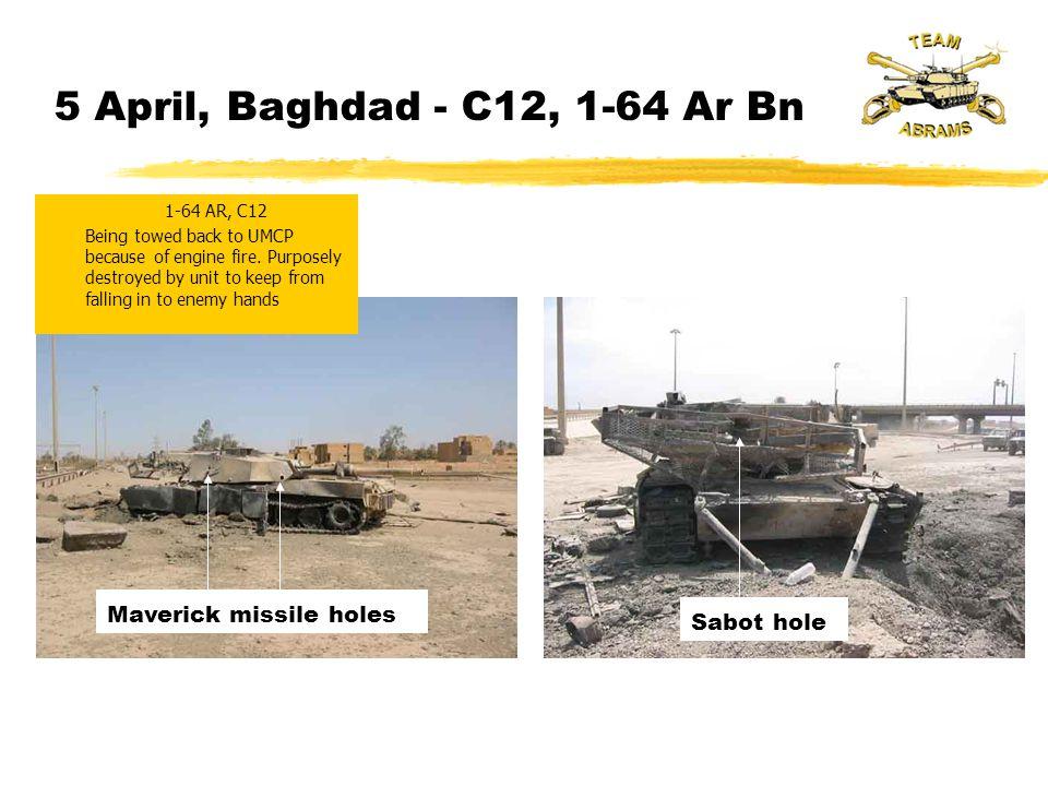 5 April, Baghdad - C12, 1-64 Ar Bn Maverick missile holes Sabot hole