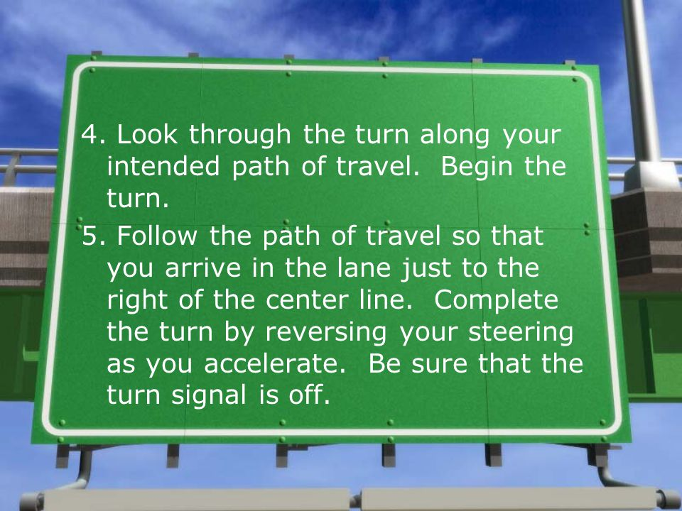 4. Look through the turn along your intended path of travel