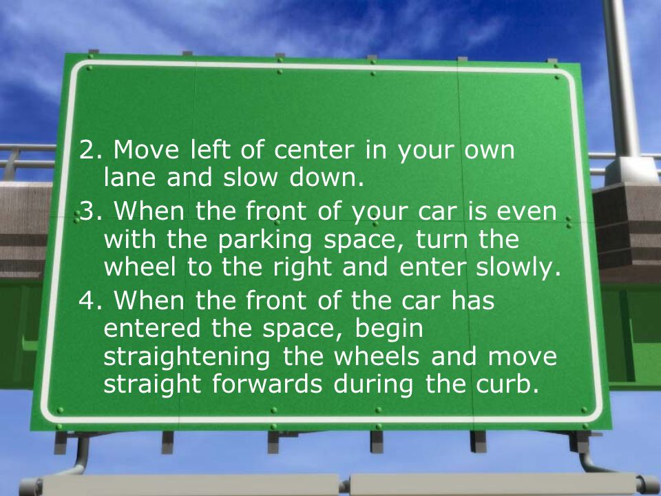 2. Move left of center in your own lane and slow down.