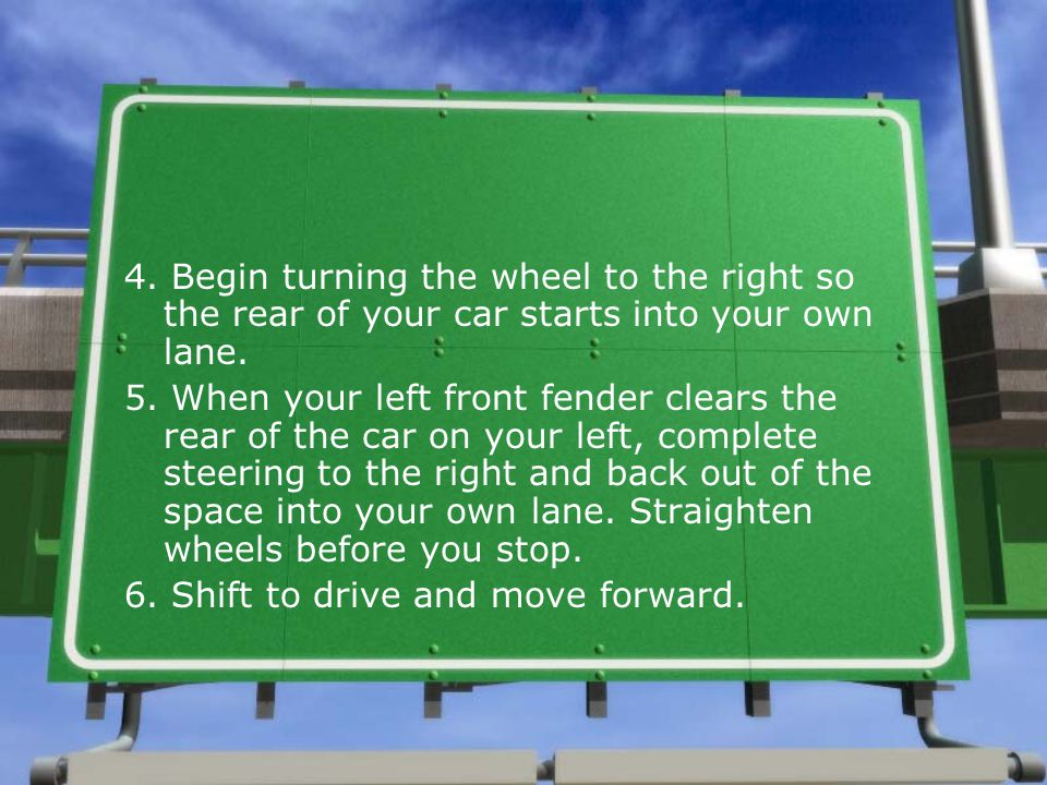 4. Begin turning the wheel to the right so the rear of your car starts into your own lane.